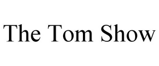 mark for THE TOM SHOW, trademark #85788727