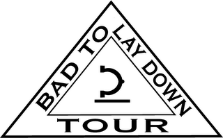 mark for BAD TO LAY DOWN TOUR, trademark #85788881