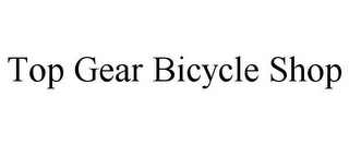 mark for TOP GEAR BICYCLE SHOP, trademark #85789083