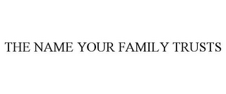 mark for THE NAME YOUR FAMILY TRUSTS, trademark #85789192