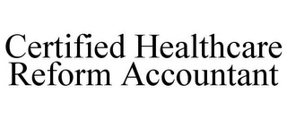 mark for CERTIFIED HEALTHCARE REFORM ACCOUNTANT, trademark #85790154