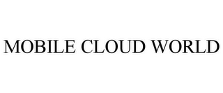 mark for MOBILE CLOUD WORLD, trademark #85790250