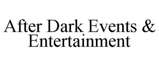 mark for AFTER DARK EVENTS & ENTERTAINMENT, trademark #85790380