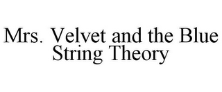 mark for MRS. VELVET AND THE BLUE STRING THEORY, trademark #85790819
