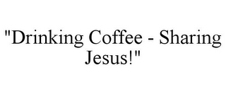 "mark for ""DRINKING COFFEE - SHARING JESUS!"", trademark #85790998"