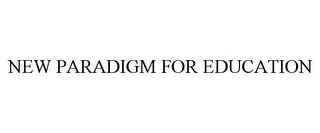 mark for NEW PARADIGM FOR EDUCATION, trademark #85791393