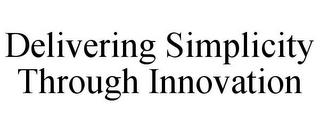 mark for DELIVERING SIMPLICITY THROUGH INNOVATION, trademark #85791443