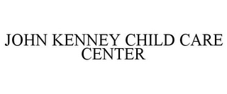 mark for JOHN KENNEY CHILD CARE CENTER, trademark #85791506