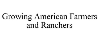 mark for GROWING AMERICAN FARMERS AND RANCHERS, trademark #85791879