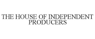 mark for THE HOUSE OF INDEPENDENT PRODUCERS, trademark #85791982