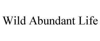 mark for WILD ABUNDANT LIFE, trademark #85792049
