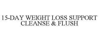 mark for 15-DAY WEIGHT LOSS SUPPORT CLEANSE & FLUSH, trademark #85792062