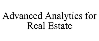 mark for ADVANCED ANALYTICS FOR REAL ESTATE, trademark #85792224