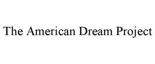 mark for THE AMERICAN DREAM PROJECT, trademark #85792236