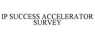 mark for IP SUCCESS ACCELERATOR SURVEY, trademark #85792523