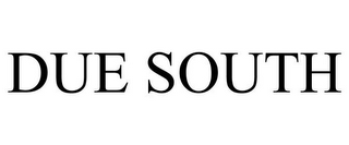 mark for DUE SOUTH, trademark #85793016