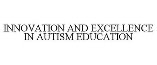 mark for INNOVATION AND EXCELLENCE IN AUTISM EDUCATION, trademark #85793129