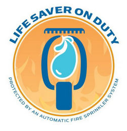 mark for LIFE SAVER ON DUTY PROTECTED BY AN AUTOMATIC FIRE SPRINKLER SYSTEM, trademark #85793302