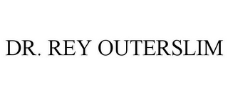 mark for DR. REY OUTERSLIM, trademark #85793541