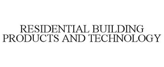 mark for RESIDENTIAL BUILDING PRODUCTS AND TECHNOLOGY, trademark #85793931