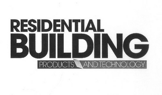 mark for RESIDENTIAL BUILDING PRODUCTS AND TECHNOLOGY, trademark #85793945