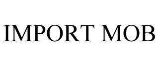 mark for IMPORT MOB, trademark #85794014