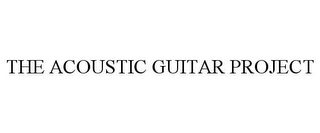 mark for THE ACOUSTIC GUITAR PROJECT, trademark #85794231