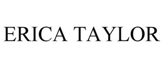 mark for ERICA TAYLOR, trademark #85794250