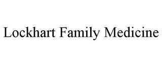 mark for LOCKHART FAMILY MEDICINE, trademark #85794380