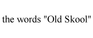 "mark for THE WORDS ""OLD SKOOL"", trademark #85794412"