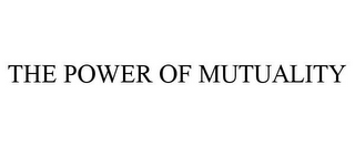 mark for THE POWER OF MUTUALITY, trademark #85794528