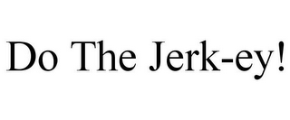 mark for DO THE JERK-EY!, trademark #85794593