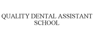 mark for QUALITY DENTAL ASSISTANT SCHOOL, trademark #85794815