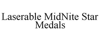 mark for LASERABLE MIDNITE STAR MEDALS, trademark #85794885