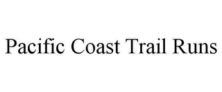 mark for PACIFIC COAST TRAIL RUNS, trademark #85795007