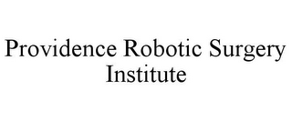mark for PROVIDENCE ROBOTIC SURGERY INSTITUTE, trademark #85795017