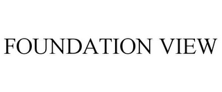 mark for FOUNDATION VIEW, trademark #85795225