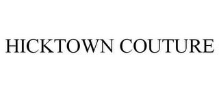 mark for HICKTOWN COUTURE, trademark #85795298