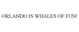 mark for ORLANDO IS WHALES OF FUN!, trademark #85795317