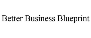 mark for BETTER BUSINESS BLUEPRINT, trademark #85795408