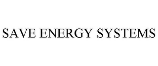 mark for SAVE ENERGY SYSTEMS, trademark #85795416
