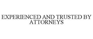 mark for EXPERIENCED AND TRUSTED BY ATTORNEYS, trademark #85795572