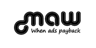 mark for MAW WHEN ADS PAYBACK, trademark #85795713