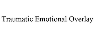 mark for TRAUMATIC EMOTIONAL OVERLAY, trademark #85795844