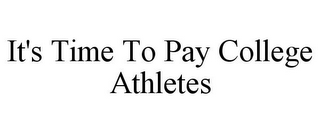 mark for IT'S TIME TO PAY COLLEGE ATHLETES, trademark #85796039