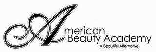 mark for AMERICAN BEAUTY ACADEMY A BEAUTIFUL ALTERNATIVE, trademark #85796095