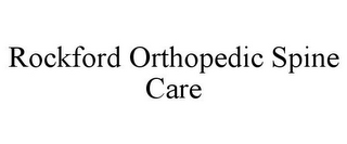 mark for ROCKFORD ORTHOPEDIC SPINE CARE, trademark #85796171