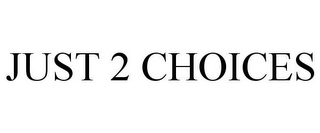mark for JUST 2 CHOICES, trademark #85796178