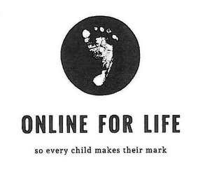 mark for ONLINE FOR LIFE SO EVERY CHILD MAKES THEIR MARK, trademark #85796288