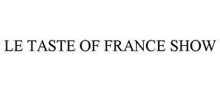 mark for LE TASTE OF FRANCE SHOW, trademark #85796373